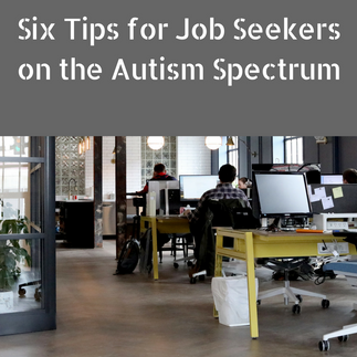 Six Tips for Job Seekers on the Autism Spectrum