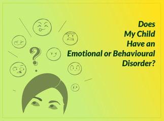 Does My Child Have an Emotional or Behavioural Disorder?