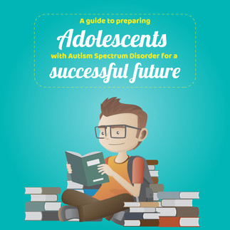 A guide to preparing adolescents with Autism Spectrum Disorder for a successful future