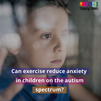 Can Exercise reduce Anxiety in children on the Autism Spectrum?