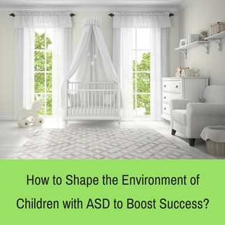 How to Shape the Environment of Children with ASD to Boost Success