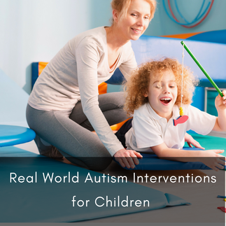 Real World Autism Interventions for Children