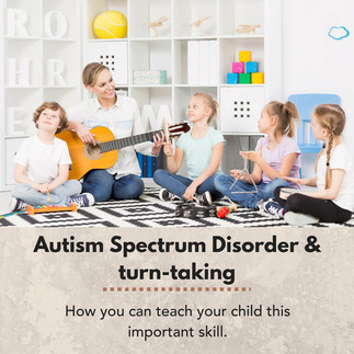 Autism Spectrum Disorder & Turn-Taking: How You Can Teach Your Child This Important Skill