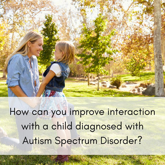 How you can improve interaction with a child diagnosed with Autism Spectrum Disorder