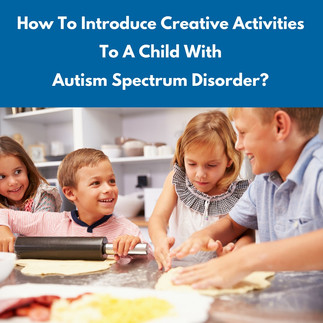 How to Introduce Creative Activities to a Child with Autism Spectrum Disorder