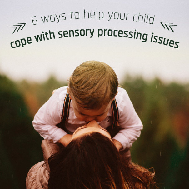 The Essence Of Sensory Processing >> 6 Ways To Help Your Child Cope With Sensory Processing Issues