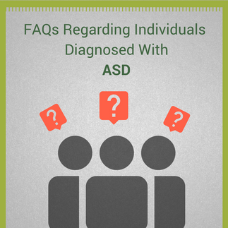 FAQs regarding individuals diagnosed with ASD.