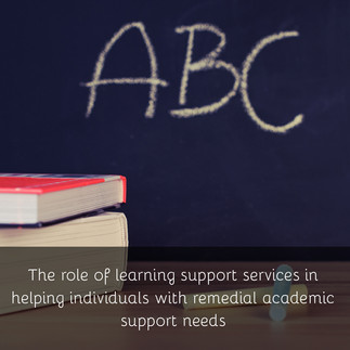 The role of learning support services in helping individuals with remedial academic support needs
