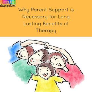 Why is Parent Support Necessary for Long Lasting Benefits of Therapy?
