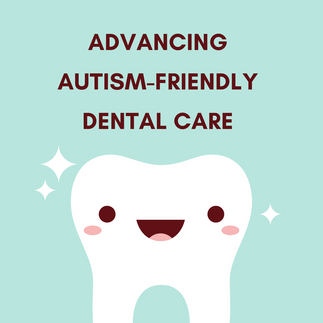 Advancing Autism Friendly Dental Care