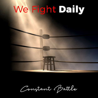 Constant Battle's We Fight Daily