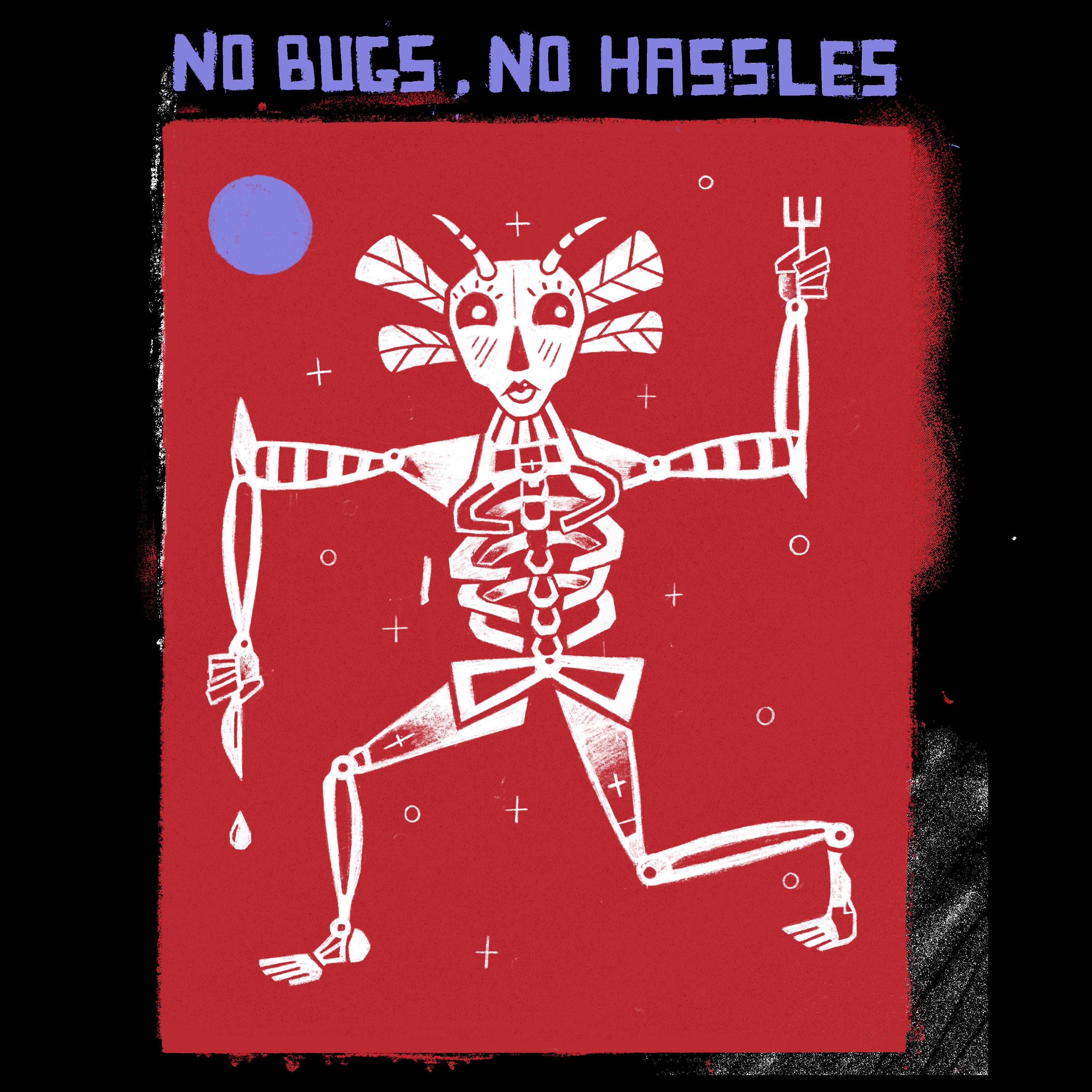 No bugs. No hassles