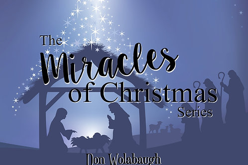 The Miracles of Christmas Series - Don Wolabaugh