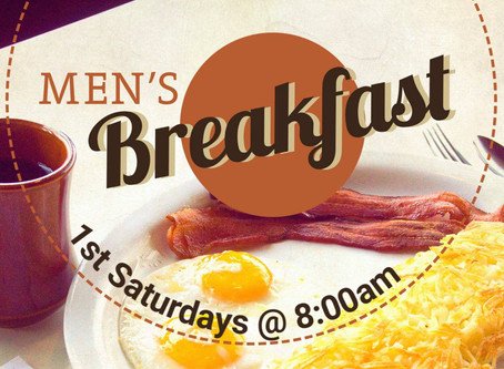 Men's Breakfast   ~  1st Saturday 8:00 am