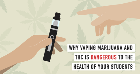 Why Vaping Marijuana and THC is Dangerous to the Health of Your Students