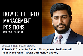 Social Confidence Mastery - Tanmay Manohar - How To Get Into Management Positions