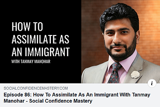 Social Confidence Mastery - Tanmay Manohar - How To Assimilate As An Immigrant
