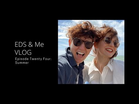 EDS & Me VLOG - Episode Twenty Four: Summer