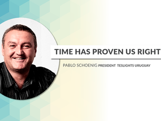 """Time has proven us right"". Pablo Schoenig – President Teslights Uruguay"