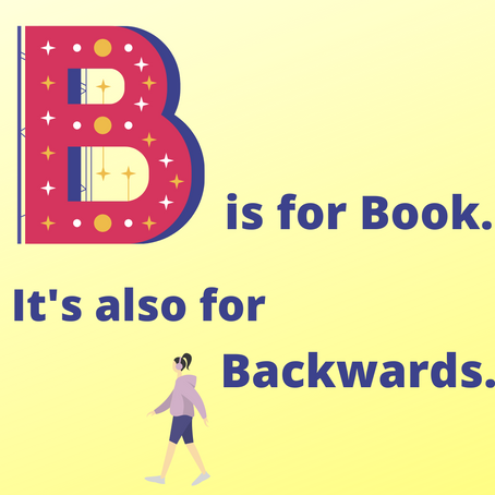 B is for Book. It's also for Backwards.