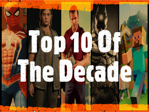 Top 10 Games That Defined My Decade.