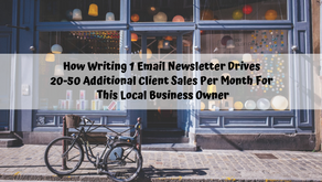 How Writing 1 Email Newsletter Drives 20-50 Additional Client Sales For this Local Business Owner.