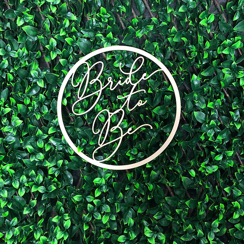 Bride to Be - Wooden Hoop Sign - Event Signage