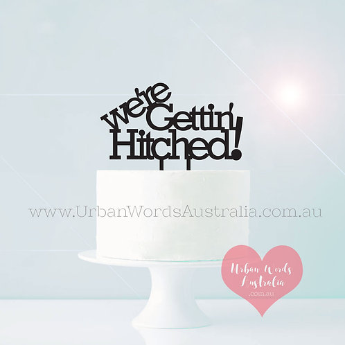 We're Getting Hitched - Cake Topper