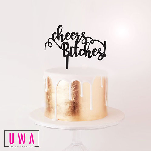 Cheers Bitches! - Cake Topper