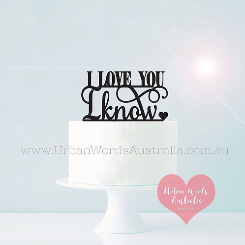 I Love You, I Know - Cake Topper
