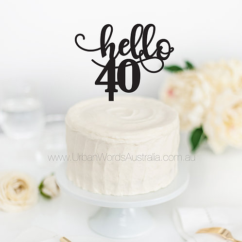 Hello 40 - Cake Topper