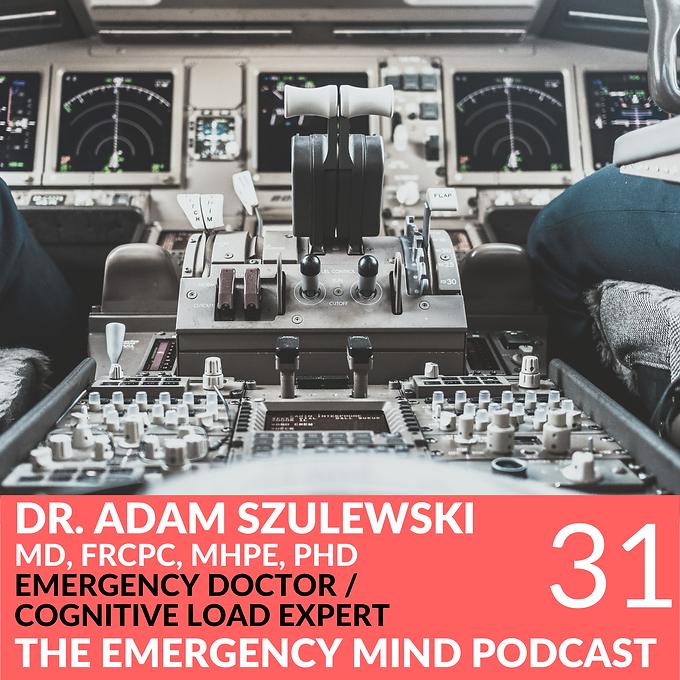 31: Adam Szulewski MD PhD on Understanding Cognitive Load