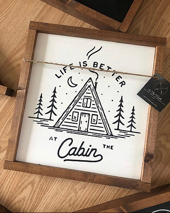 """""""Life Is Better At The Cabin"""""""