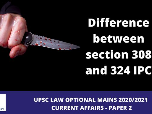 Distinction between section 308 and 324 IPC – UPSC Law Optional Mains Current affairs 2020/2021