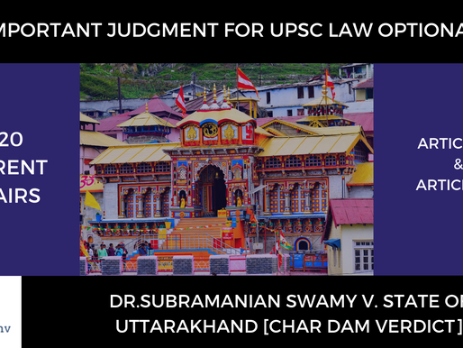 UPSC Law Optional 2020 & 2021 : Significance of Char dam Verdict | Constitutional Law