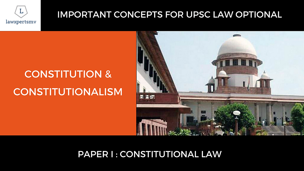 UPSC Law Optional | Constitution and Constitutionalism