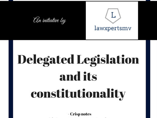 Delegated Legislation and its constitutionality - in crisp
