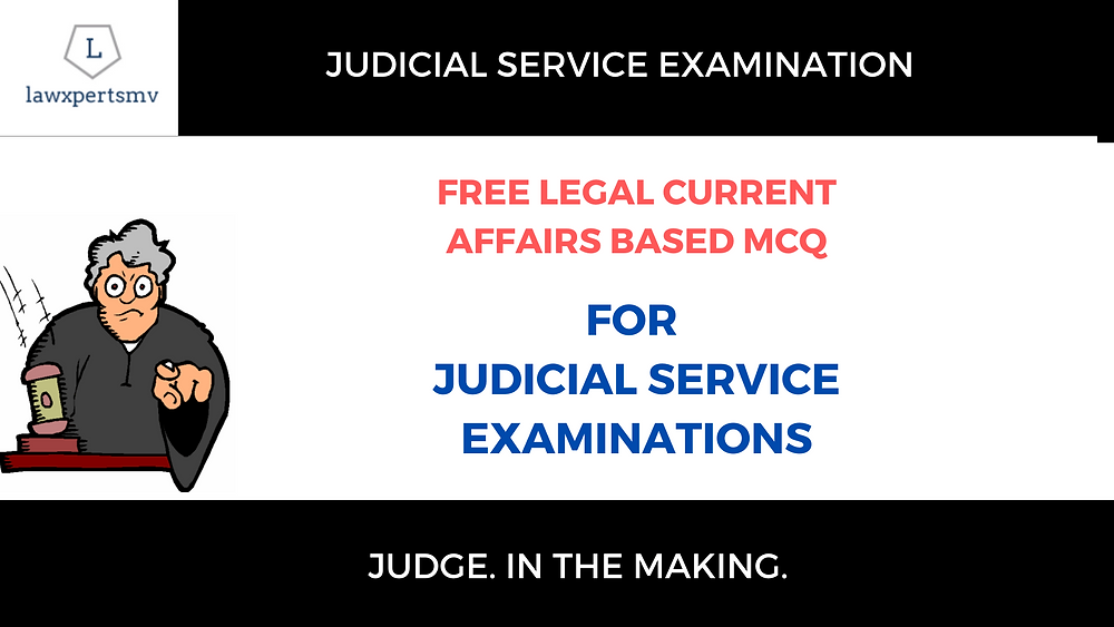 Legal Current Affairs based MCQ for Judicial Service Examination