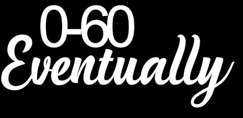 0-60 Eventually #2