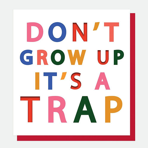 Don't Grow Up it's a Trap! Card