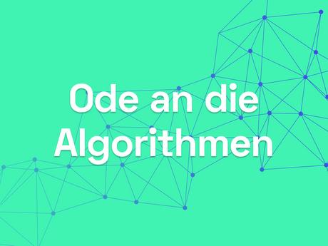 Ode an die Algorithmen