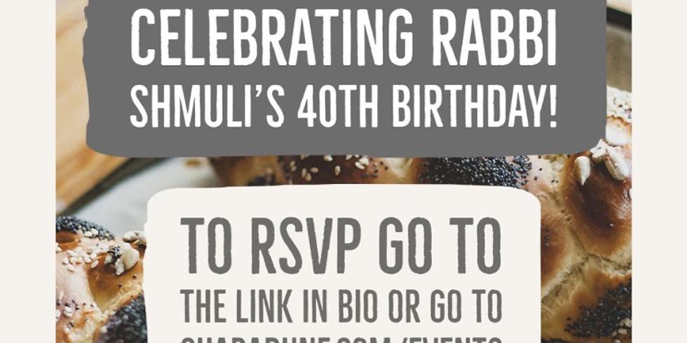 Shabbat (Rabbi Shmuli's 40th)