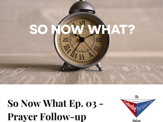 So Now What Ep. 03 - Prayer Follow-up