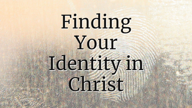 Finding Your Identity in Christ