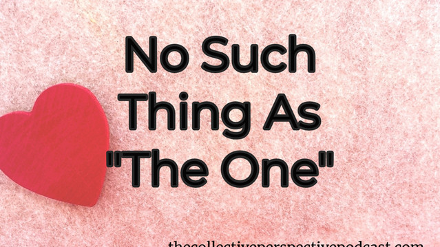 """No Such Thing As """"The One"""""""