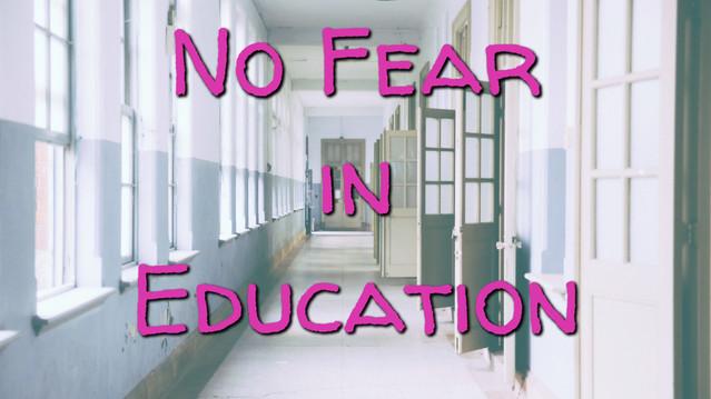 No Fear in Education