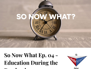 So Now What Ep. 04 - Education During the Pandemic