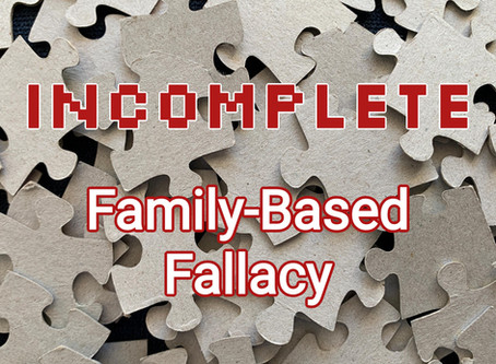 Incomplete: The Family-based Fallacy