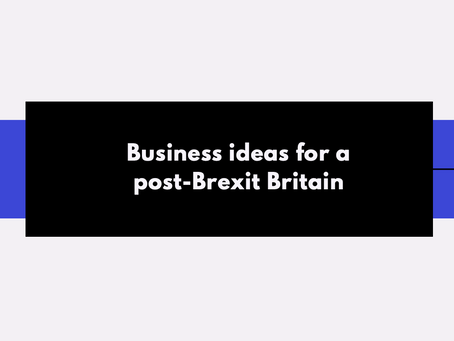 Business ideas for a post-Brexit Britain