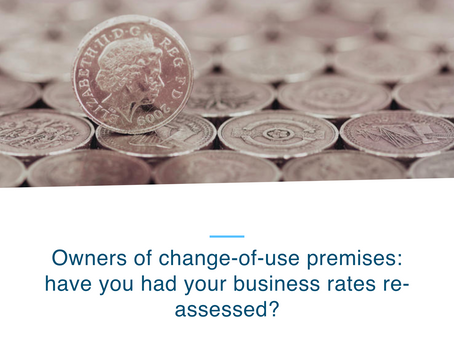 Owners of change-of-use premises: have you had your business rates re-assessed?